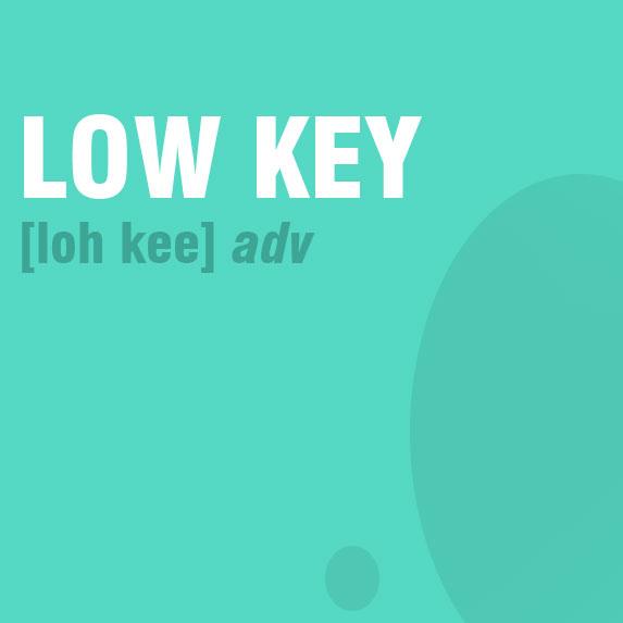 Low Key
