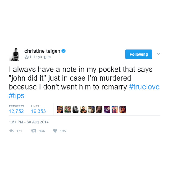 Chrissy Teigen, making sure John Legend doesn't kill her