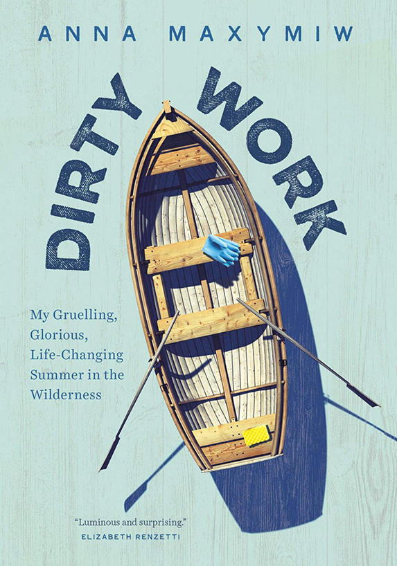 Dirty Work: My Gruelling, Glorious, Life-changing Summer In The Wilderness
